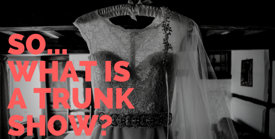 So what exactly is a Trunk Show..? All revealed below!