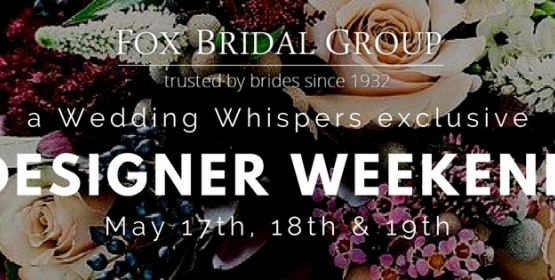 FOX BRIDAL - Designer Weekend 17 - 19th May 2018
